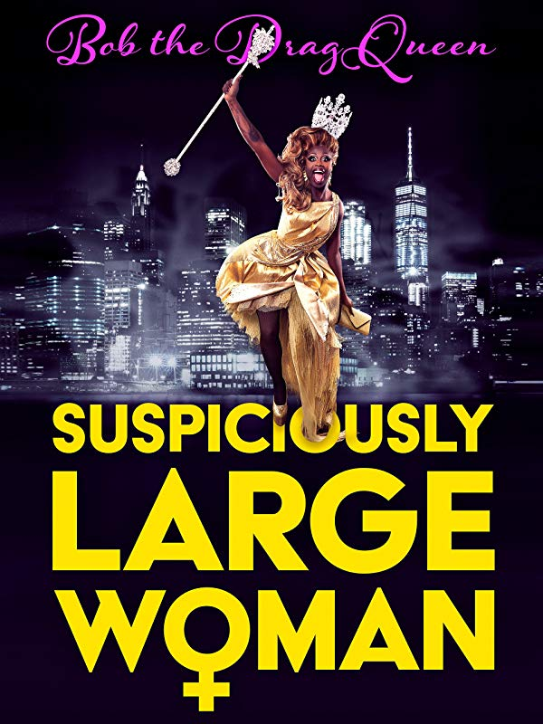 Bob the Drag Queen – Suspiciously Large Woman